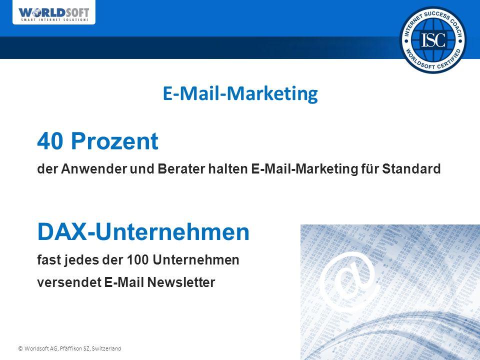 © Worldsoft AG, Pfäffikon SZ, Switzerland E-Mail-Marketing 40 Prozent der Anwender und Berater halten E-Mail-Marketing für Standard DAX-Unternehmen fast jedes der 100 Unternehmen versendet E-Mail Newsletter