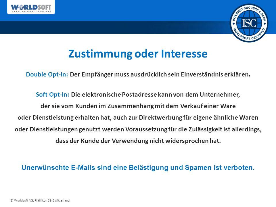© Worldsoft AG, Pfäffikon SZ, Switzerland Zustimmung oder Interesse Unerwünschte E-Mails sind eine Belästigung und Spamen ist verboten.