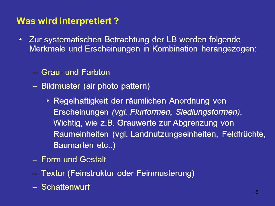 16 Was wird interpretiert ? Zur systematischen Betrachtung der LB werden folgende Merkmale und Erscheinungen in Kombination herangezogen: –Grau- und F
