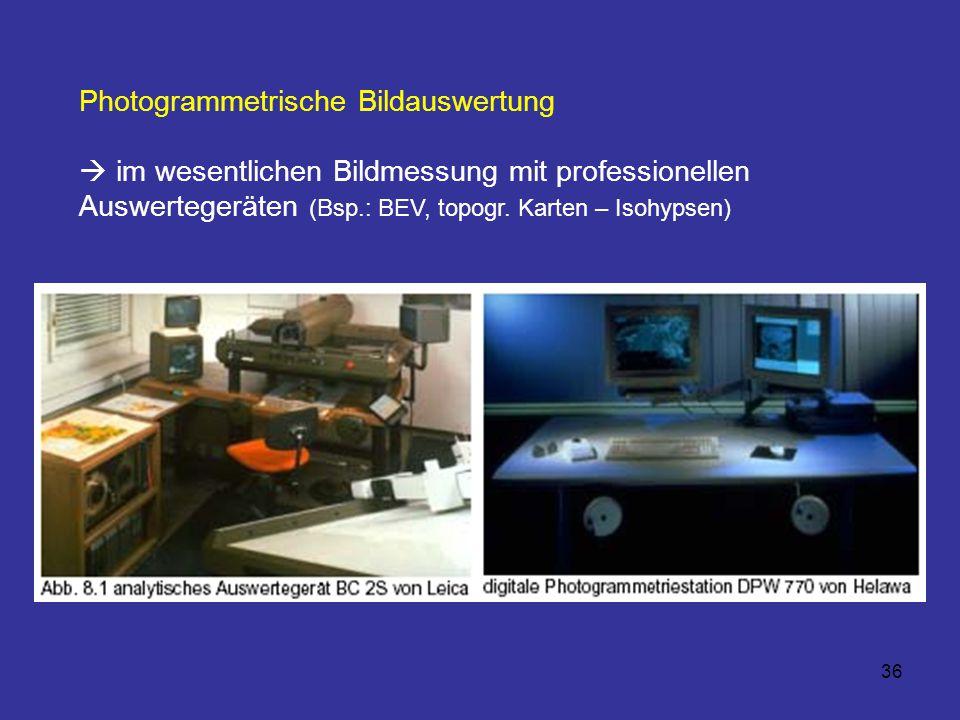36 Photogrammetrische Bildauswertung  im wesentlichen Bildmessung mit professionellen Auswertegeräten (Bsp.: BEV, topogr. Karten – Isohypsen)