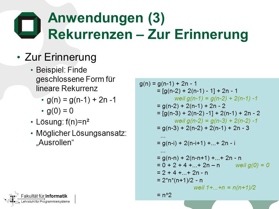 Lehrstuhl für Programmiersysteme Fakultät für Informatik Anwendungen (3) Rekurrenzen – Zur Erinnerung Zur Erinnerung Beispiel: Finde geschlossene Form