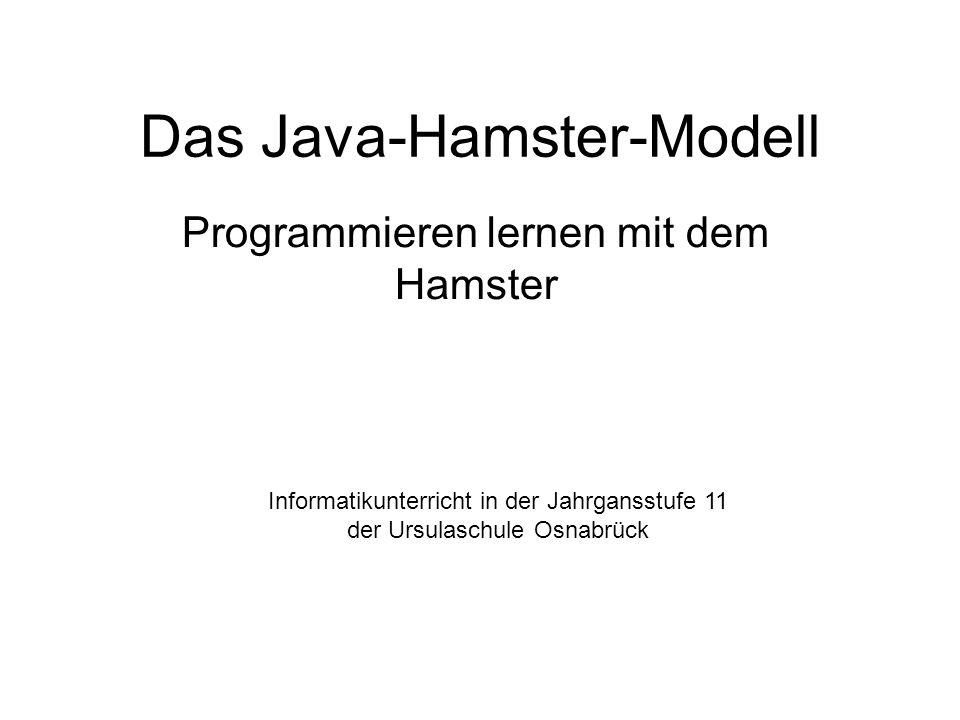 Das Java-Hamster-Modell Programmieren lernen mit dem Hamster Informatikunterricht in der Jahrgansstufe 11 der Ursulaschule Osnabrück