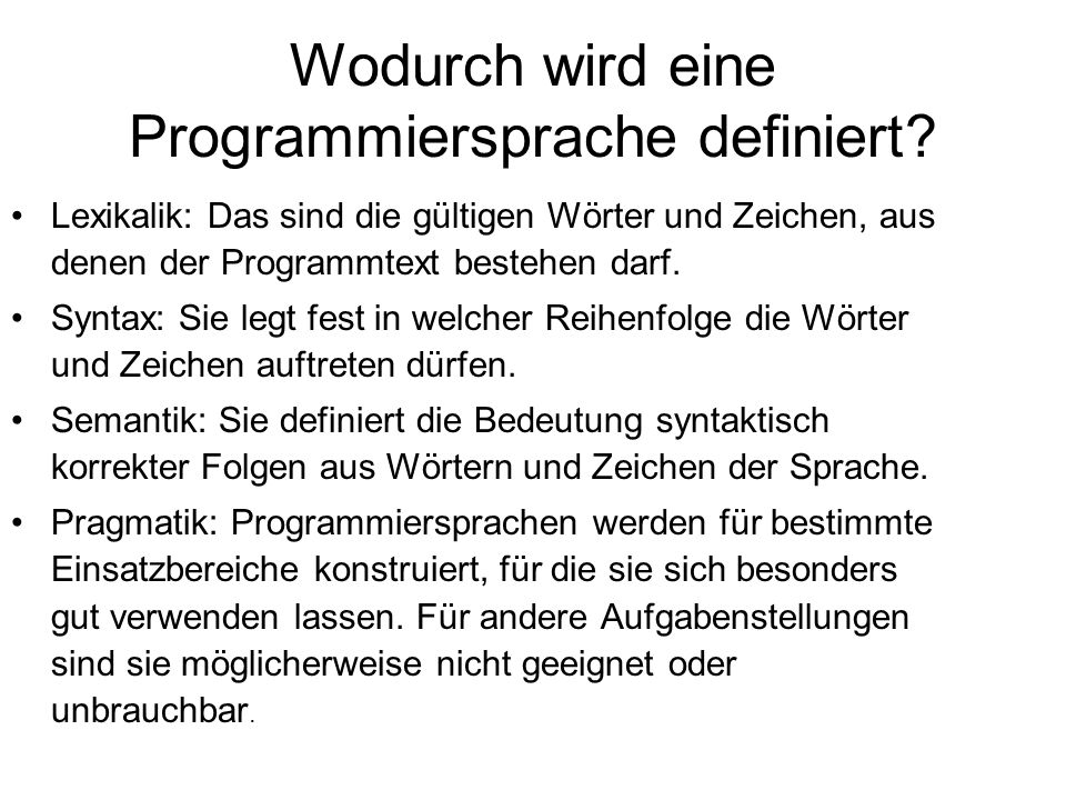 Wodurch wird eine Programmiersprache definiert? Lexikalik: Das sind die gültigen Wörter und Zeichen, aus denen der Programmtext bestehen darf. Syntax: