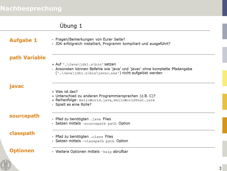 3 Übung 1 Aufgabe 1 Fragen/Bemerkungen von Eurer Seite? JDK erfolgreich installiert, Programm kompiliert und ausgeführt? path Variable Auf '…\Java\jdk