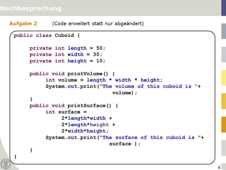 7 Aufgabe 2(Code erweitert statt nur abgeändert) Nachbesprechung public class CuboidTest { /** * Entry point for a Java program.