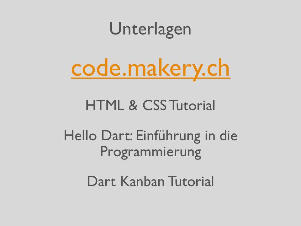 Unterlagen code.makery.ch HTML & CSS Tutorial Hello Dart: Einführung in die Programmierung Dart Kanban Tutorial