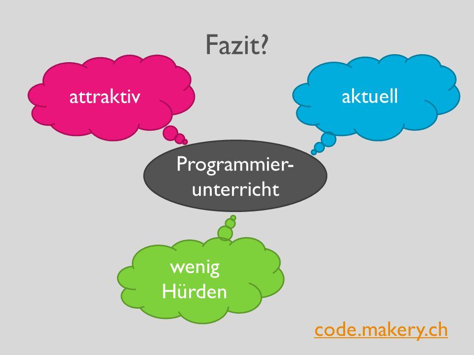 Fazit? Programmier- unterricht aktuell attraktiv wenig Hürden code.makery.ch