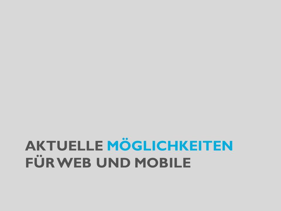 AKTUELLE MÖGLICHKEITEN FÜR WEB UND MOBILE