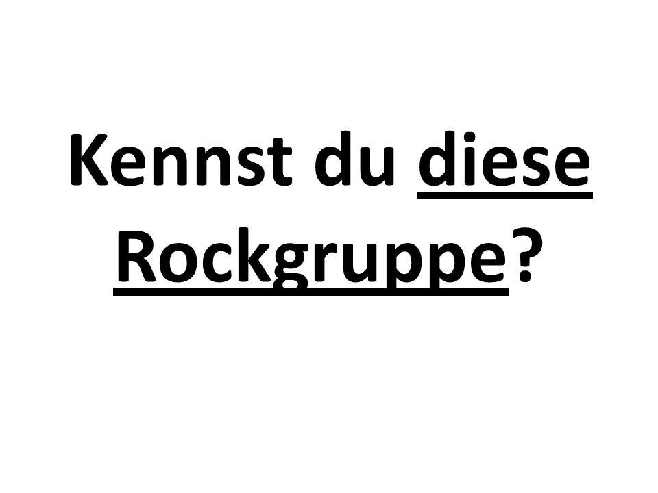Kennst du diese Rockgruppe?