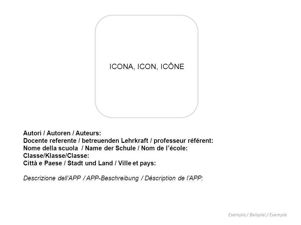 ICONA, ICON, ICÔNE Inserite la vostra icona Fügen Sie Ihr Icon ein Inserez votre icône Esempio / Beispiel / Exemple