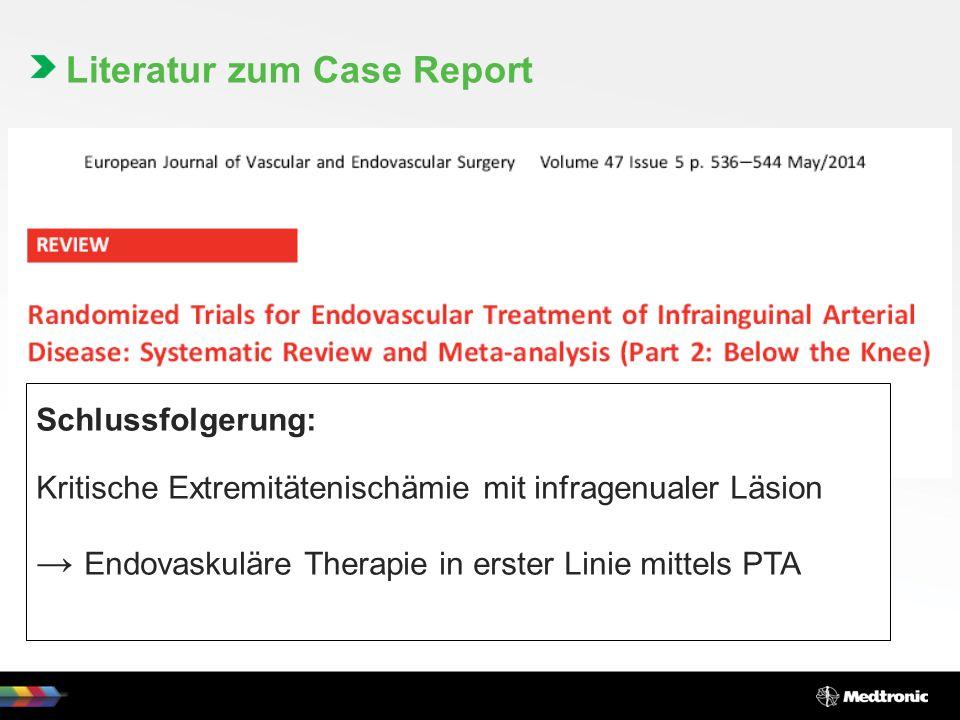 Literatur zum Case Report Schlussfolgerung: Kritische Extremitätenischämie mit infragenualer Läsion → Endovaskuläre Therapie in erster Linie mittels PTA
