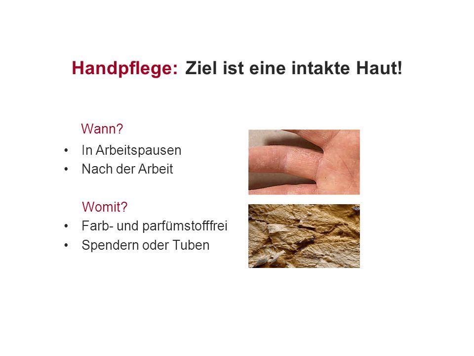 Handpflege: Ziel ist eine intakte Haut.Wann. In Arbeitspausen Nach der Arbeit Womit.