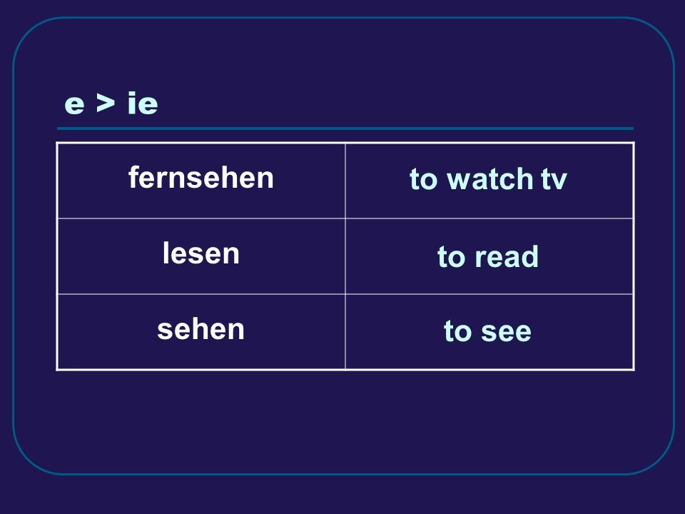 e > ie fernsehen lesen sehen to watch tv to read to see