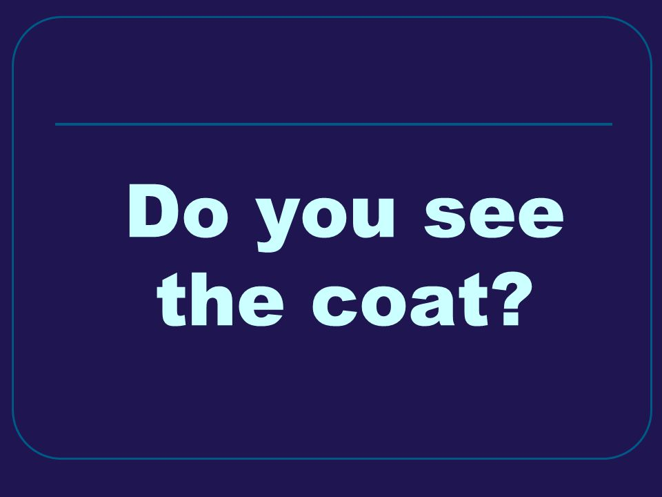 Do you see the coat?