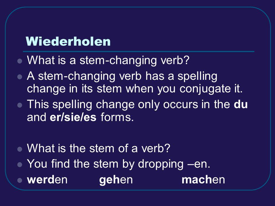 Wiederholen What stem-changing verbs do you know? werden essen schlafen sprechen fahren
