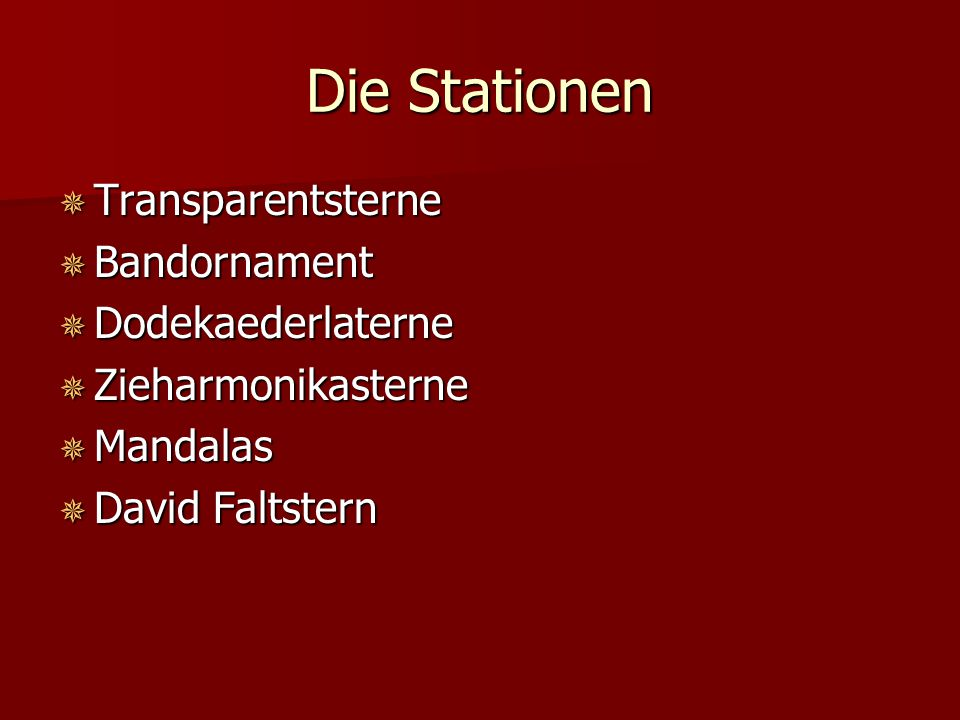 Die Stationen  Transparentsterne  Bandornament  Dodekaederlaterne  Zieharmonikasterne  Mandalas  David Faltstern