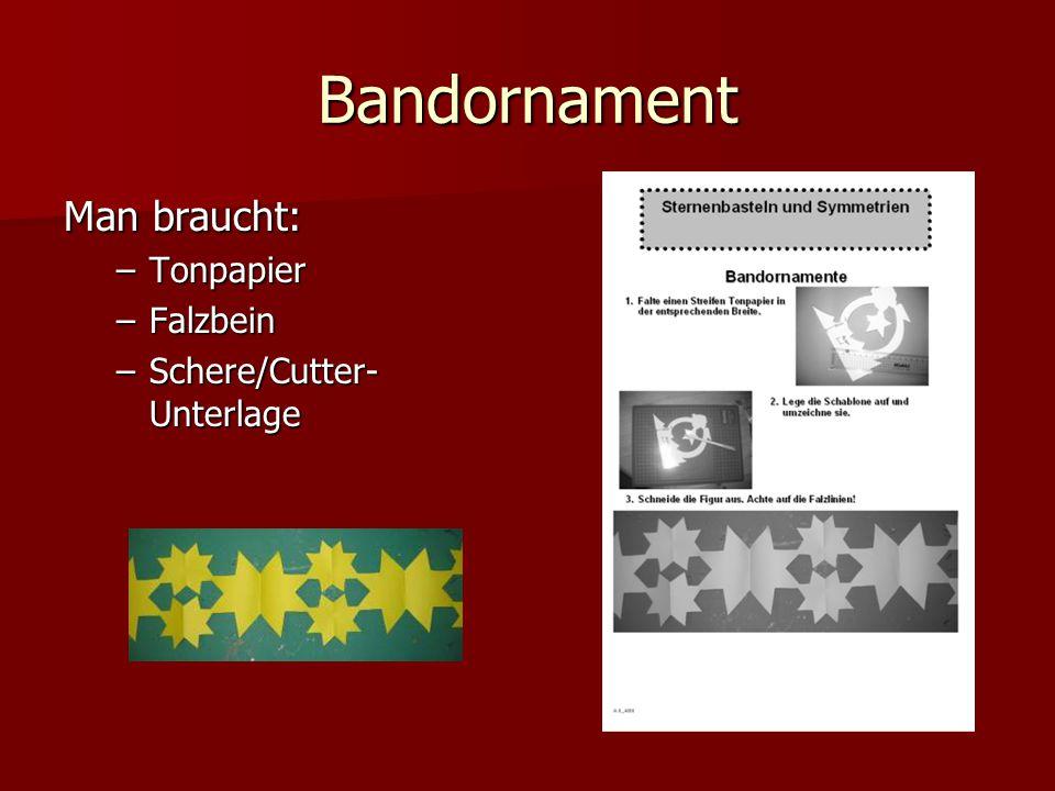 Bandornament Man braucht: –Tonpapier –Falzbein –Schere/Cutter- Unterlage