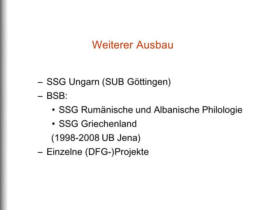 Weiterer Ausbau –SSG Ungarn (SUB Göttingen) –BSB: SSG Rumänische und Albanische Philologie SSG Griechenland (1998-2008 UB Jena) –Einzelne (DFG-)Projekte