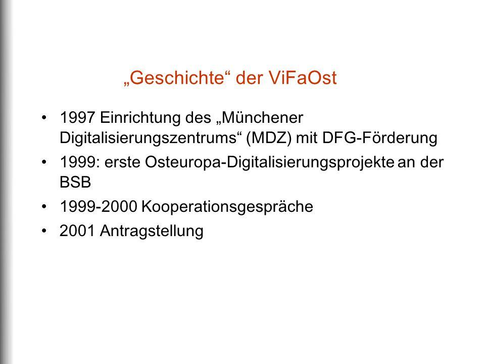 """""""Geschichte der ViFaOst 1997 Einrichtung des """"Münchener Digitalisierungszentrums (MDZ) mit DFG-Förderung 1999: erste Osteuropa-Digitalisierungsprojekte an der BSB 1999-2000 Kooperationsgespräche 2001 Antragstellung"""