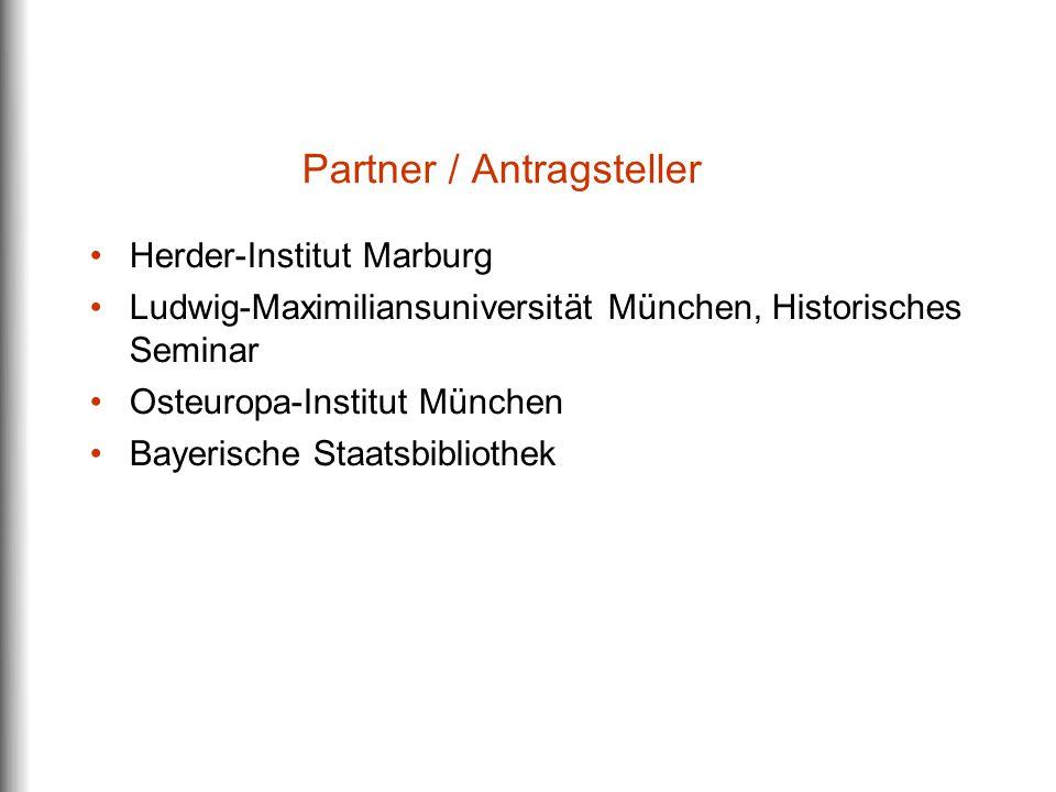 Partner / Antragsteller Herder-Institut Marburg Ludwig-Maximiliansuniversität München, Historisches Seminar Osteuropa-Institut München Bayerische Staatsbibliothek