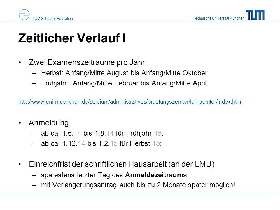 Technische Universität München TUM School of Education Zeitlicher Verlauf I Zwei Examenszeiträume pro Jahr –Herbst: Anfang/Mitte August bis Anfang/Mit