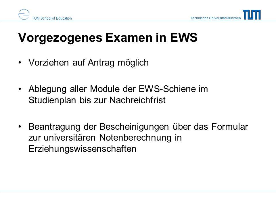 Technische Universität München TUM School of Education Vorgezogenes Examen in EWS Vorziehen auf Antrag möglich Ablegung aller Module der EWS-Schiene i