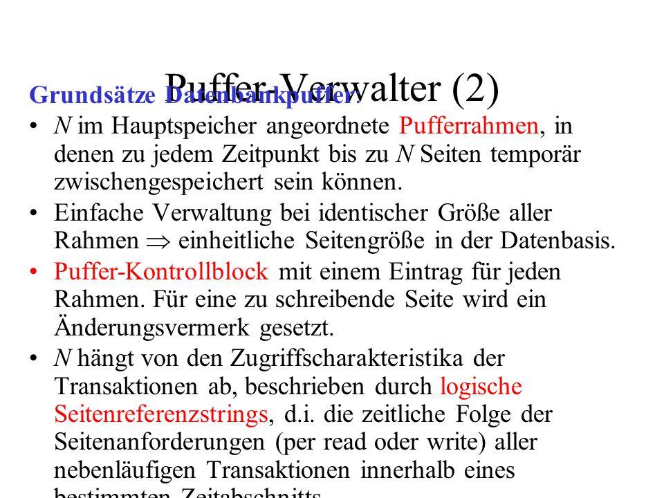 Puffer-Verwalter (2) Grundsätze Datenbankpuffer: N im Hauptspeicher angeordnete Pufferrahmen, in denen zu jedem Zeitpunkt bis zu N Seiten temporär zwischengespeichert sein können.
