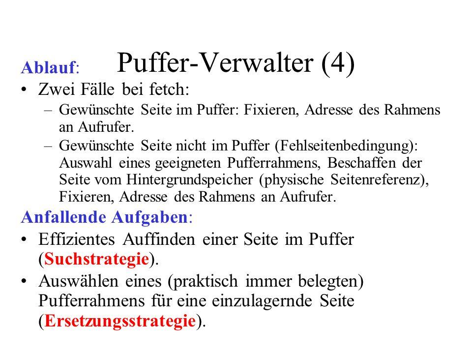 Puffer-Verwalter (4) Ablauf: Zwei Fälle bei fetch: –Gewünschte Seite im Puffer: Fixieren, Adresse des Rahmens an Aufrufer.