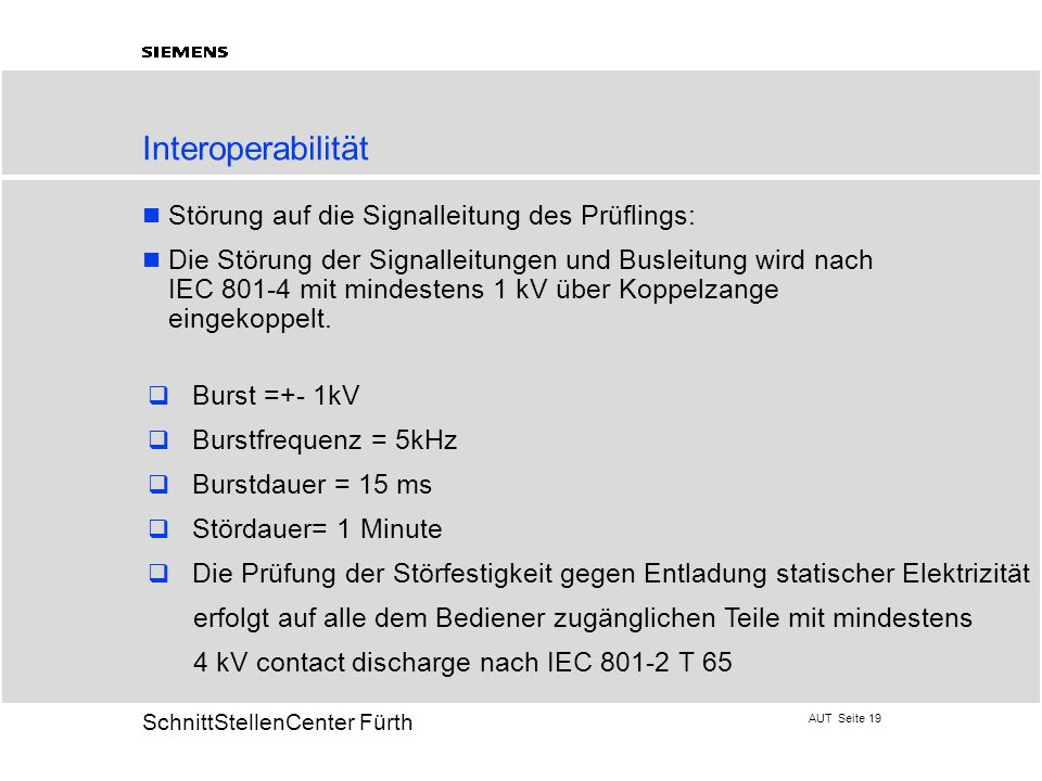 AUT Seite 19 20 SchnittStellenCenter Fürth Interoperabilität Störung auf die Signalleitung des Prüflings: Die Störung der Signalleitungen und Busleitu