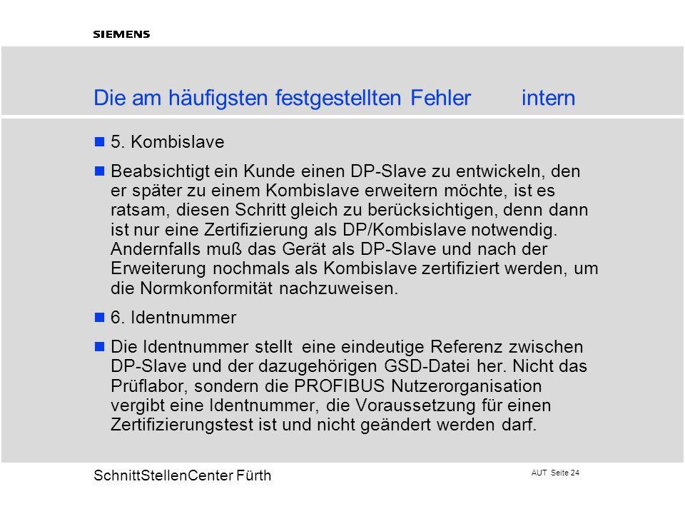 AUT Seite 24 20 SchnittStellenCenter Fürth Die am häufigsten festgestellten Fehlerintern 5. Kombislave Beabsichtigt ein Kunde einen DP-Slave zu entwic