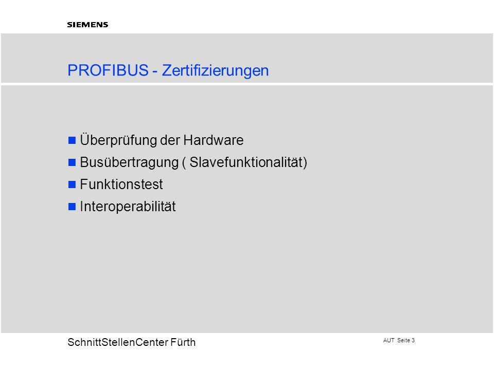 AUT Seite 3 20 SchnittStellenCenter Fürth PROFIBUS - Zertifizierungen Überprüfung der Hardware Busübertragung ( Slavefunktionalität) Funktionstest Int