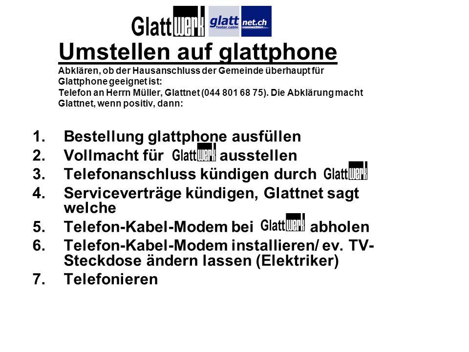Umstellen auf glattphone Abklären, ob der Hausanschluss der Gemeinde überhaupt für Glattphone geeignet ist: Telefon an Herrn Müller, Glattnet (044 801
