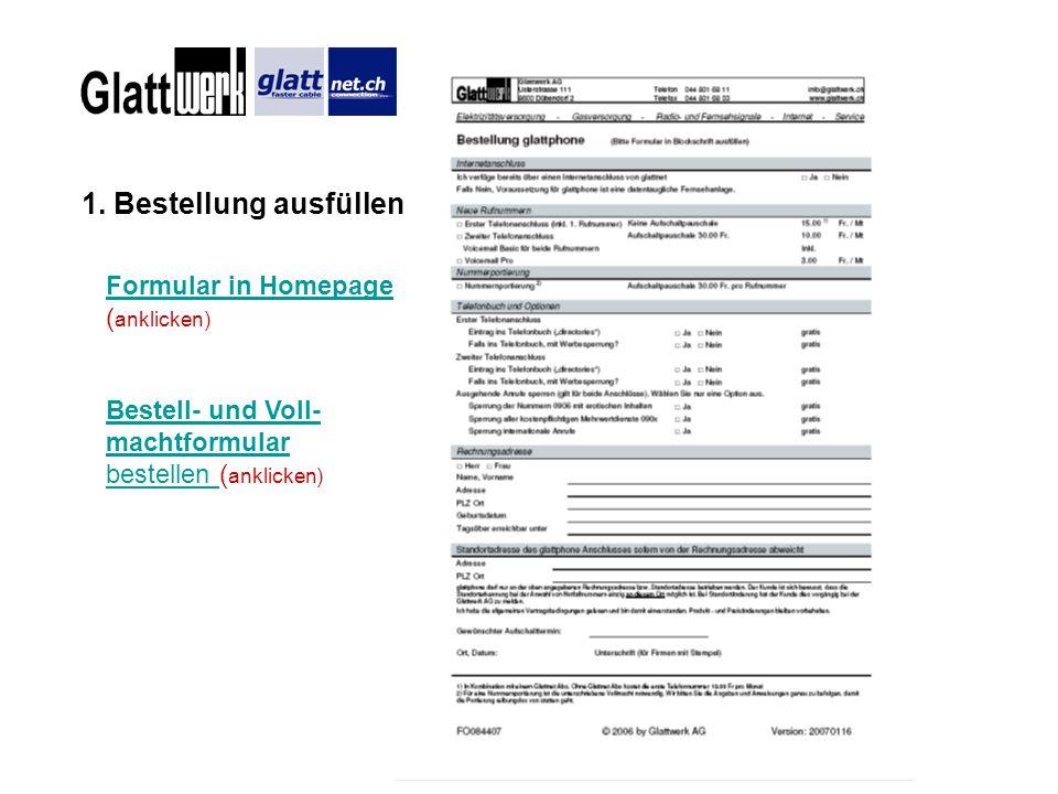 1. Bestellung ausfüllen Formular in Homepage Formular in Homepage ( anklicken) Bestell- und Voll- machtformular bestellen Bestell- und Voll- machtform