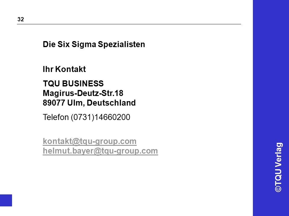 ©TQU Verlag 32 Ihr Kontakt TQU BUSINESS Magirus-Deutz-Str.18 89077 Ulm, Deutschland Telefon (0731)14660200 kontakt@tqu-group.com helmut.bayer@tqu-group.com Die Six Sigma Spezialisten