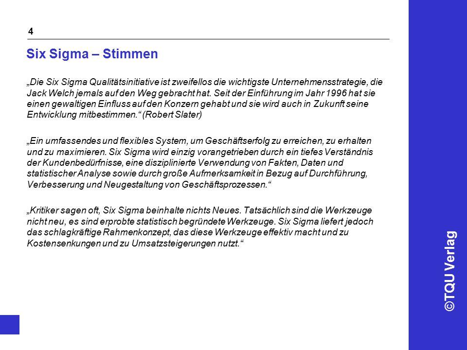 ©TQU Verlag 5 Six Sigma – Beispiele Six Sigma implementation continues to gain momentum.