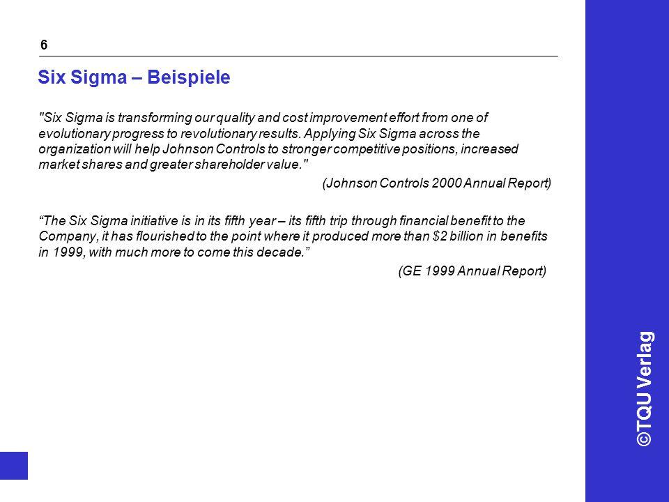 ©TQU Verlag 17 Ergebnisse Variante C: Unternehmenswandel n kurzfristige Ergebnisse (6 Monate) - realisierte operative und strategische Savings - 8-10 erfolgreiche Projekte - 8-10 Black Belts/Green Belts - 8-10 Champions - strategische Potenziale sind identifiziert - Six Sigma Roadmap - Verankerung der Six Sigma Philosophie in der Strategie n mittelfristige Ergebnisse (1 Jahr) - große promotete Six Sigma Gemeinschaft (ca.