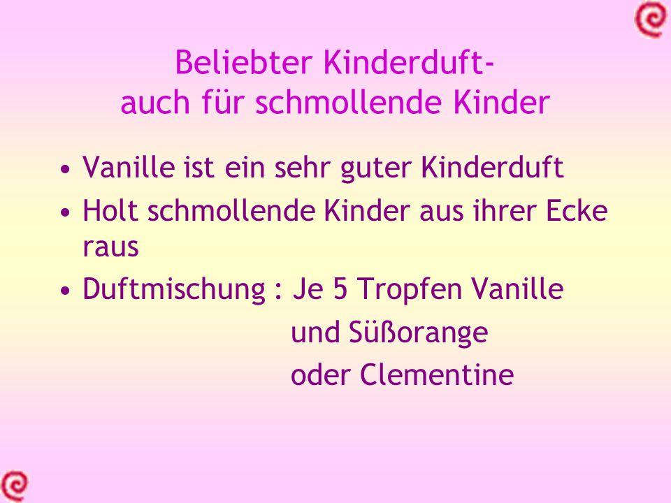 Beliebter Kinderduft- auch für schmollende Kinder Vanille ist ein sehr guter Kinderduft Holt schmollende Kinder aus ihrer Ecke raus Duftmischung : Je