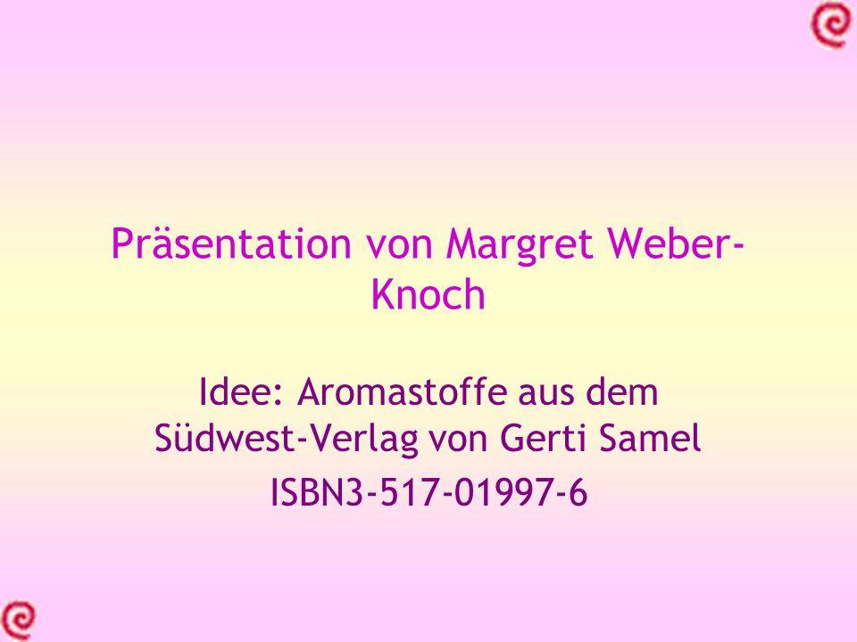Präsentation von Margret Weber- Knoch Idee: Aromastoffe aus dem Südwest-Verlag von Gerti Samel ISBN3-517-01997-6