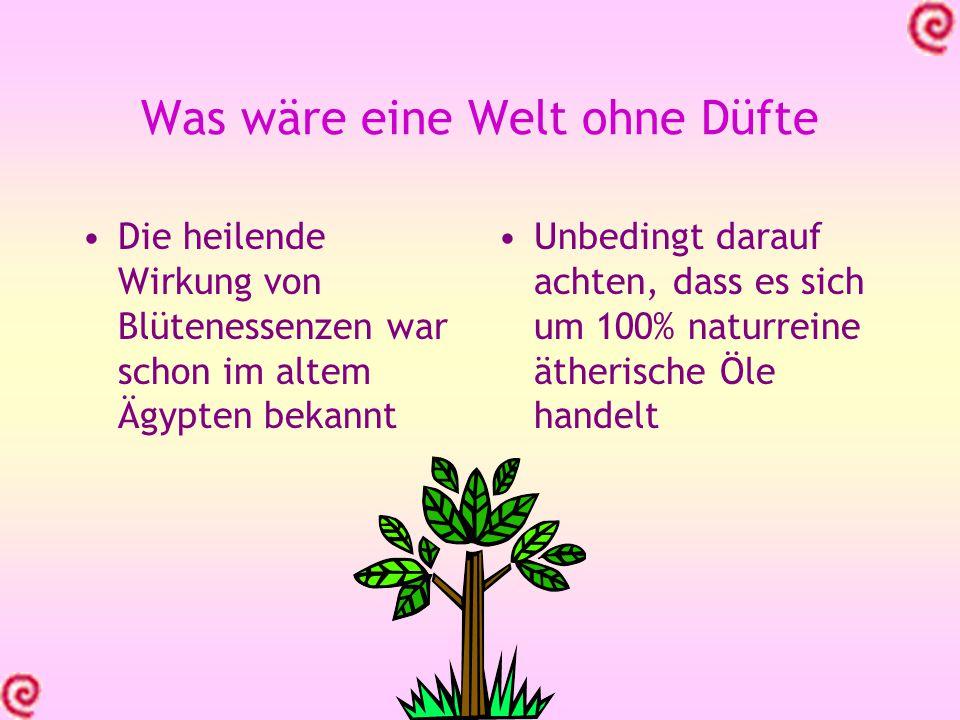 Was wäre eine Welt ohne Düfte Die heilende Wirkung von Blütenessenzen war schon im altem Ägypten bekannt Unbedingt darauf achten, dass es sich um 100%