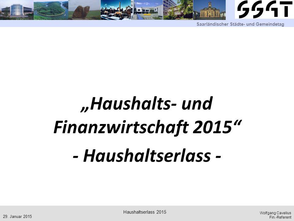 """Saarländischer Städte- und Gemeindetag Wolfgang Cavelius Fin.-Referent """"Haushalts- und Finanzwirtschaft 2015"""" - Haushaltserlass - 29. Januar 2015 Haus"""