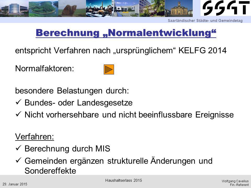 """Saarländischer Städte- und Gemeindetag Wolfgang Cavelius Fin.-Referent Berechnung """"Normalentwicklung"""" entspricht Verfahren nach """"ursprünglichem"""" KELFG"""