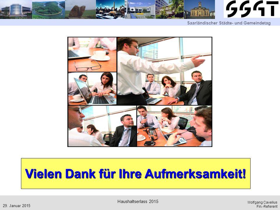 Saarländischer Städte- und Gemeindetag Wolfgang Cavelius Fin.-Referent 29. Januar 2015 Haushaltserlass 2015 Vielen Dank für Ihre Aufmerksamkeit!