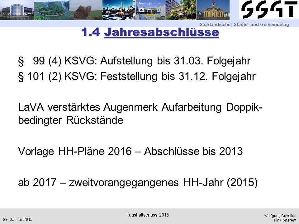 Saarländischer Städte- und Gemeindetag Wolfgang Cavelius Fin.-Referent 1.4 Jahresabschlüsse § 99 (4) KSVG: Aufstellung bis 31.03. Folgejahr § 101 (2)