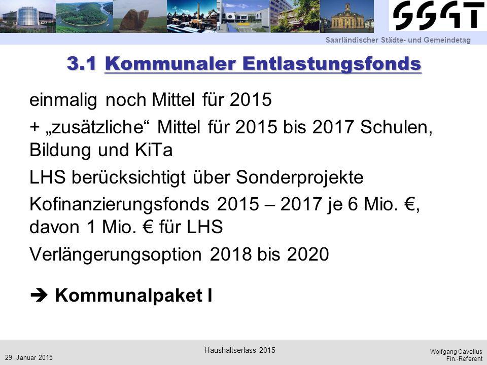 """Saarländischer Städte- und Gemeindetag Wolfgang Cavelius Fin.-Referent 3.1 Kommunaler Entlastungsfonds einmalig noch Mittel für 2015 + """"zusätzliche"""" M"""