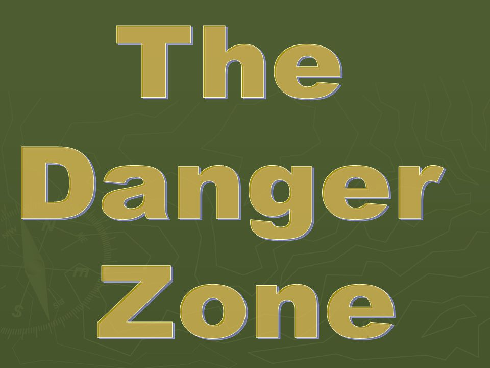 The Danger Zone…. es s ehti