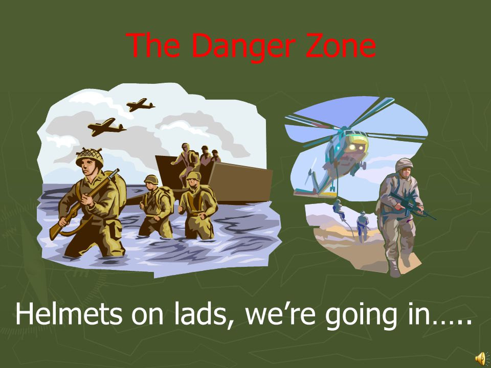 The 3 Dangers Bang! Under fire! Send in back up. Man down. Send another soldier!