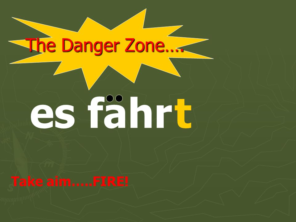 The Danger Zone…. sie fahrt Take aim…..FIRE!