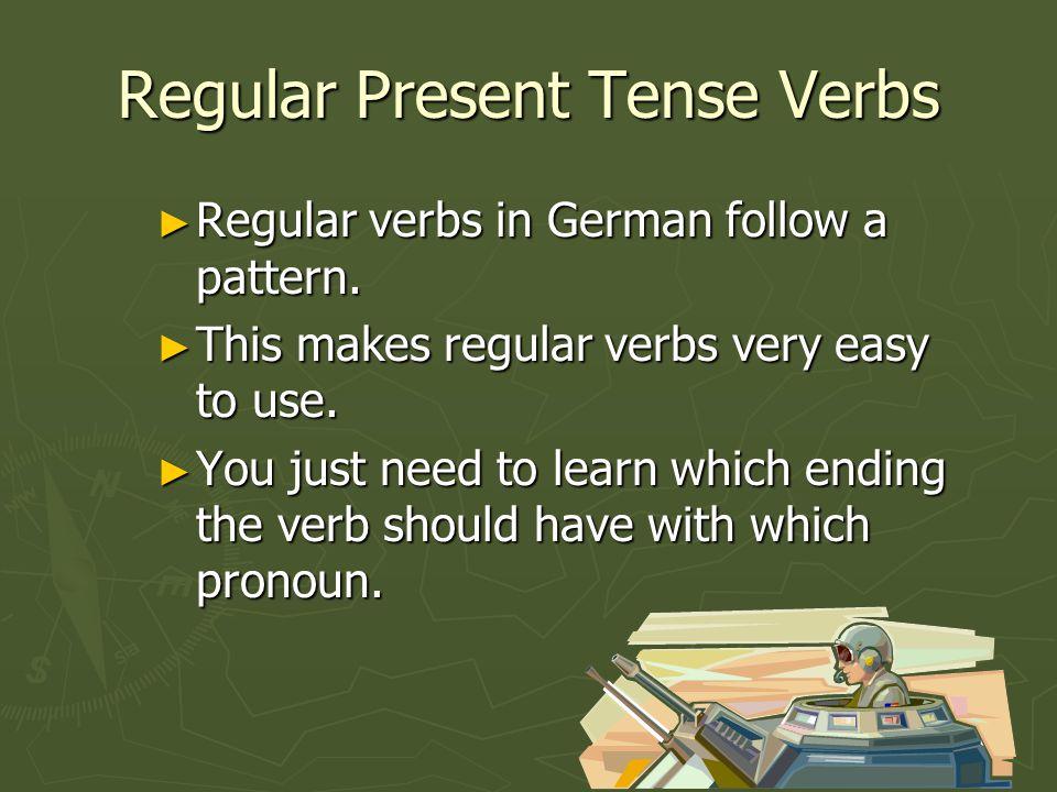 Regular Present Tense Verbs ► Regular verbs in German follow a pattern.