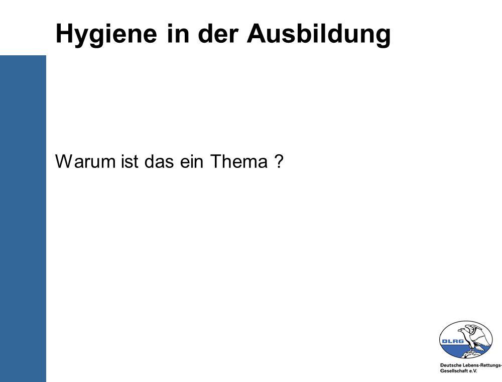 © Deutsche-Lebens-Rettungs- Gesellschaft e.V. Hygiene in der Ausbildung Warum ist das ein Thema ?