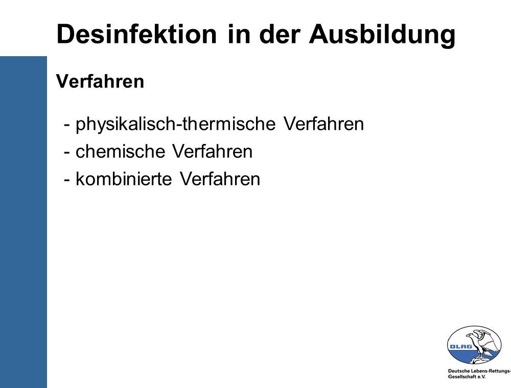 © Deutsche-Lebens-Rettungs- Gesellschaft e.V. Desinfektion in der Ausbildung Verfahren - physikalisch-thermische Verfahren - chemische Verfahren - kom